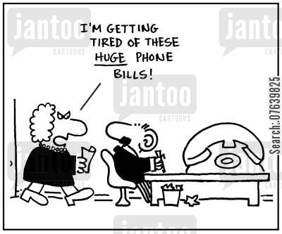 telephone bills cartoon humor: 'I'm getting tired of these huge phone bills.'