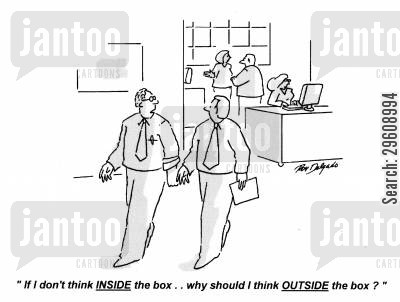 inspire cartoon humor: 'If I don't think inside the box... why should I think outside the box?'