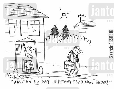heavy trading cartoon humor: 'Have an up day in heavy trading, dear!'