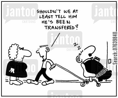 transferred cartoon humor: 'Shouldn't we at least tell him he's been transfered?'