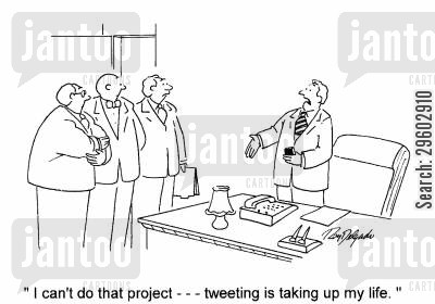 twitter cartoon humor: 'I can't do that project --- tweeting is taking up my life.'
