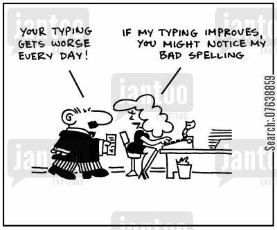 typing skills cartoon humor: 'Your typing gets worse every day.' - 'If my typing improves, you might notice my bad spelling'