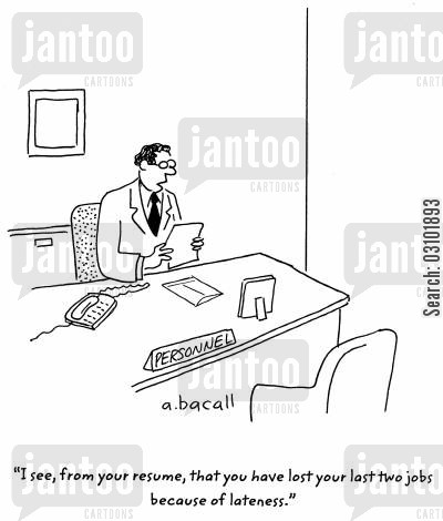 interviewer cartoon humor: 'I see, from your resume, that you have lost your last two jobs because of lateness.'