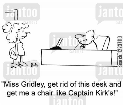 trekkie cartoon humor: 'Miss Gridley, get rid of this desk and get me a chair like Captain Kirk's!'