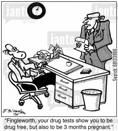drug testing cartoon humor: 'Fingleworth, your drug tests show you to be drug free, but also to be 3 months pregnant.'