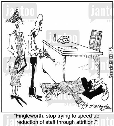 spped cartoon humor: 'Fingleworth, stop trying to speed up reduction of staff through attrition.'