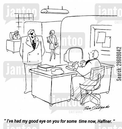 managed cartoon humor: 'I've had my good eye on you for some time now, Haffner.'