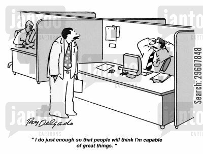 office cubicles cartoon humor: 'I do just enough so that people will think I'm capable of great things.'