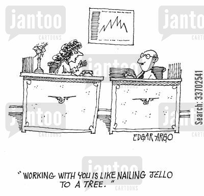 nailing jelly cartoon humor: 'Working with you is like nailing jello to a tree.'