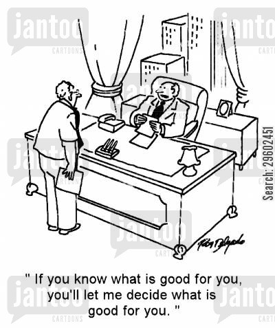 option cartoon humor: 'If you know what is good for you, you'll let me decide what is good for you.'