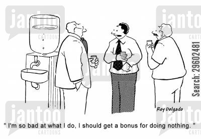 pay checks cartoon humor: 'I'm so bad at what I do, I should get a bonus for doing nothing.'