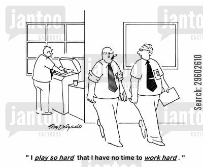 busy cartoon humor: 'I play so hard that I have no time to work hard.'