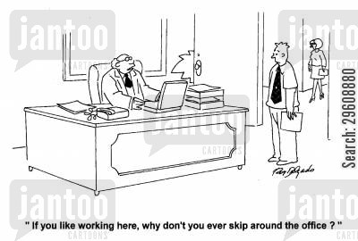 skip cartoon humor: 'If you like working here, why don't you ever skip around the office?'