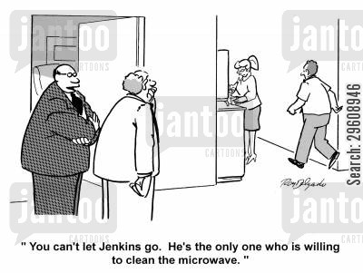 microwave cartoon humor: 'You can't let Jenkins go. He's the only one who is willing to clean the microwave.'