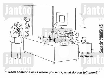 annoyances cartoon humor: 'When someone asks where you work, what do you tell them?'