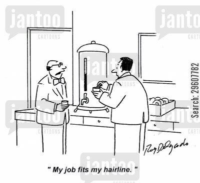 suited cartoon humor: 'My job fits my hairline.'