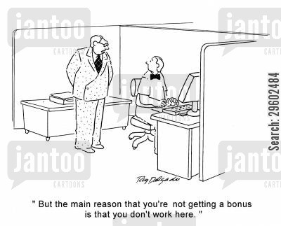 reasoning cartoon humor: 'But the main reason that you're not getting a bonus is that you don't work here.'