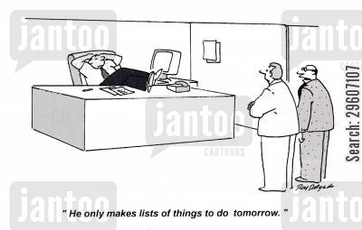 lists cartoon humor: 'He only makes lists of things to do tomorrow.'