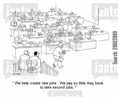 exploits cartoon humor: 'We help create new jobs. We pay so little they have to take second jobs.'