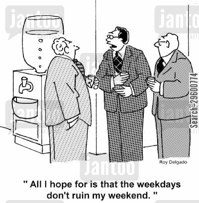 days off cartoon humor: 'All I hope for is that the weekdays don't ruin my weekend.'