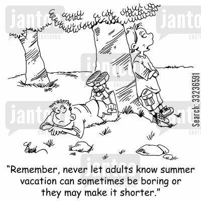 bore cartoon humor: 'Remember, never let adults know summer vacation can sometimes be boring or they may make it shorter.'