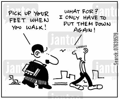 laziness cartoon humor: 'Pick up your feet when you walk.'