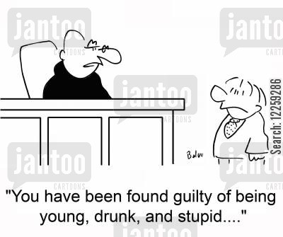 driving drunk cartoon humor: 'You have been found guilty of being young, drunk, and stupid....'