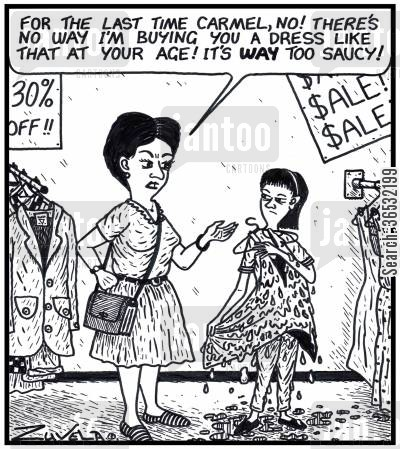 sauces cartoon humor: A Mother: 'For the last time Carmel,no! There's no way I'm buying you a dress like that at your age! It's WAY too saucy!'