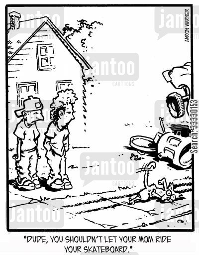 boarding cartoon humor: 'Dude, you shouldn't let your mom ride your skateboard.'