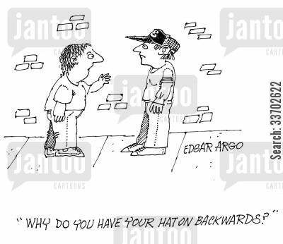 baseball cap cartoon humor: 'Why do you have your hat on backwards?'