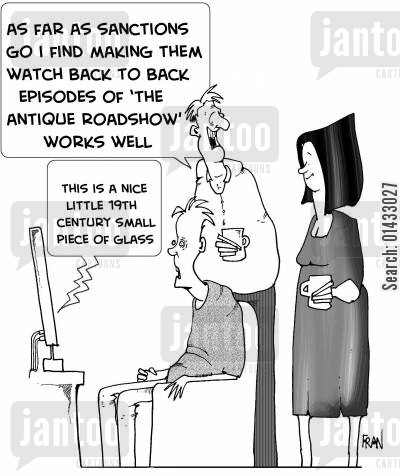 offenders cartoon humor: As far as sanctions go I find making them watch back to back episodes of ' the Antiques Roadshow' works well...