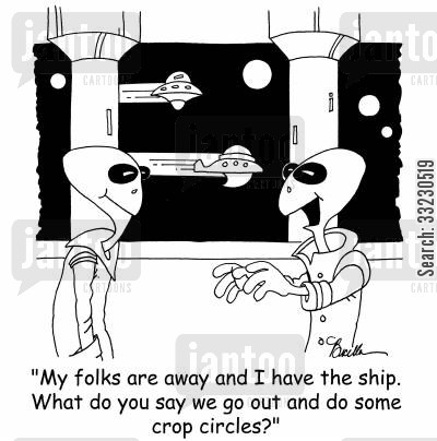 crop circles cartoon humor: 'My folks are away and I have the ship. What do you say we go out and do some crop circles?'