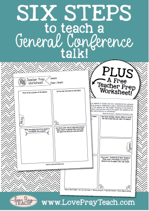 Six Steps to Teach a General Conference Talk plus FREE printable Teacher Prep Worksheet! www.LovePrayTeach.com