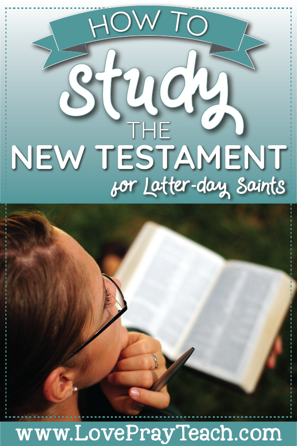 """How to study the New Testament for Latter-day Saints"" Blog post with many resources to help us study for Come, Follow Me 2019! www.LovePrayTeach.com"