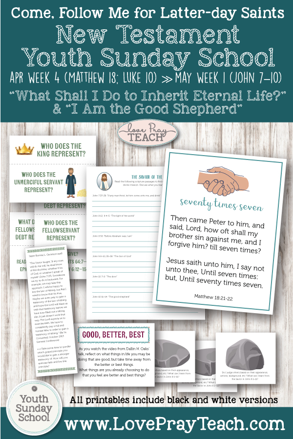 "Youth Sunday School Come, Follow Me New Testament 2019 ""What Shall I Do to Inherit Eternal Life?"" April 22-28 Matthew 18; Luke 10 and ""I Am the Good Shepherd"" April 29–May 5 John 7–10 Printable Lesson Packet"