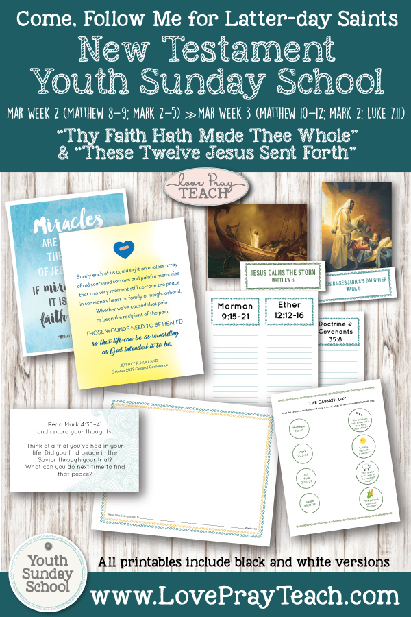 "Youth Sunday School Come, Follow Me New Testament 2019 March 4–10 Matthew 8–9; Mark 2–5 ""Thy Faith Hath Made Thee Whole"" and March 11–17 Matthew 10–12; Mark 2; Luke 7; 11 ""These Twelve Jesus Sent Forth"" Printable Lesson Packet for Latter-day Saints"