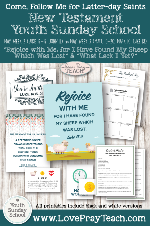 "Youth Sunday School Come, Follow Me New Testament 2019 ""Rejoice with Me; for I Have Found My Sheep Which Was Lost"" May 6-12, Luke 12-17; John 11 AND ""What Lack I Yet?"" May 13-19, Matthew 19-20; Mark 10; Luke 18 Printable Lesson Packet for Latte"