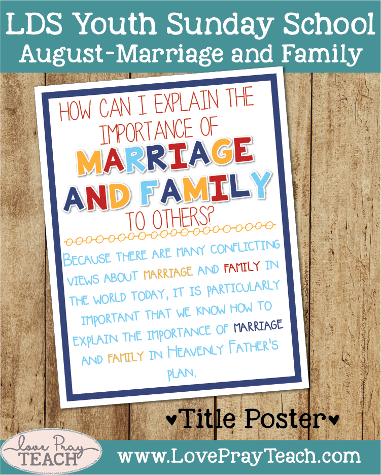 Lesson Helps for come Follow Me, August Youth Sunday School: How can I explain the importance of marriage and family to others?