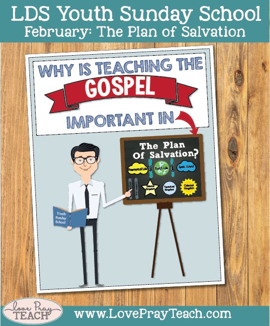 Come Follow Me Youth Sunday School February: Why is teaching the gospel important in the plan of salvation?