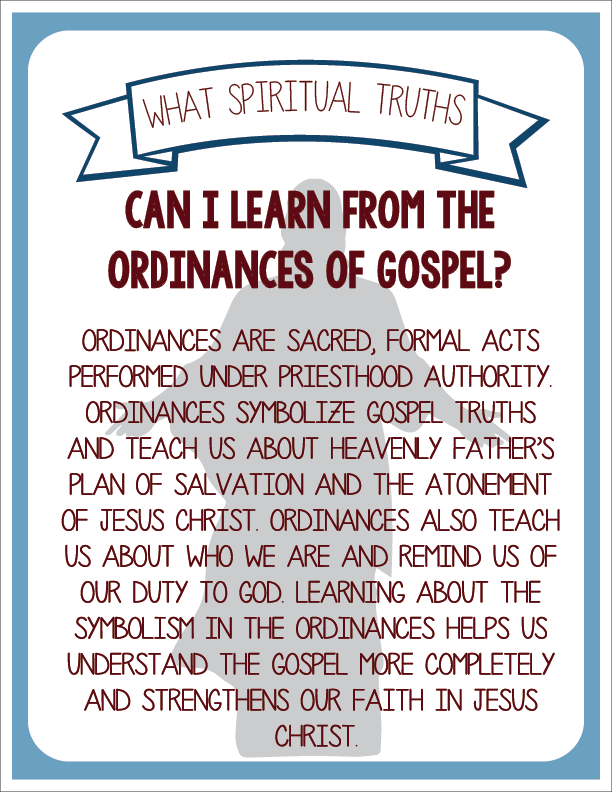 Individual lesson helps packet for July-come follow me- Youth Sunday School: What spiritual truths can I learn from the ordinances of the gospel?