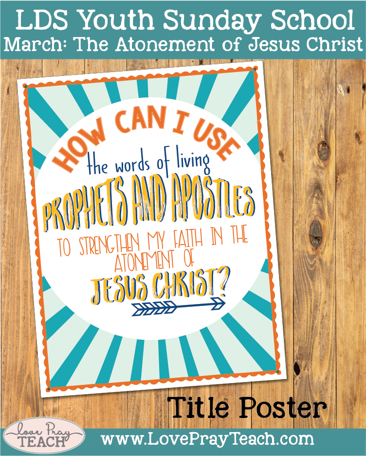 March Youth Sunday School: How can I use the words of living prophets and apostles to strengthen my faith in the Atonement of Jesus Christ?