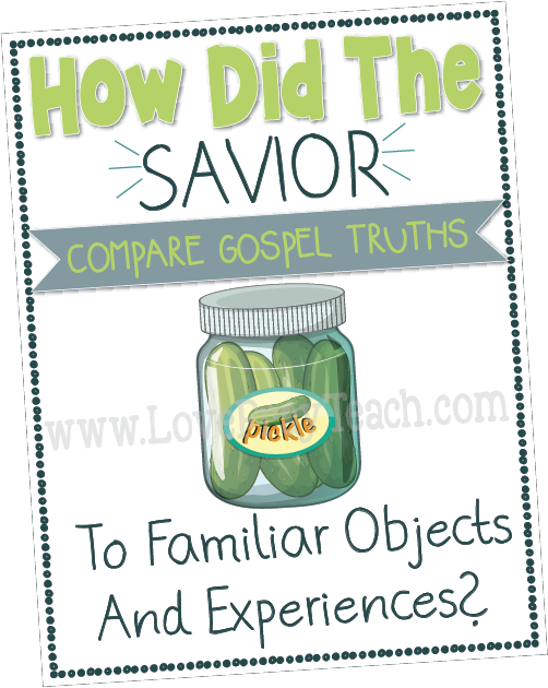 October Youth Sunday School: How did the Savior compare gospel truths to familiar objects and experiences?