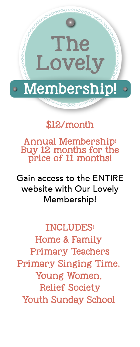 Our Lovely Membership includes access to our ENTIRE website! Primary, Young Women, Relief Society, Youth Sunday School, Visiting Teaching and more! www.LovePrayTeach.com