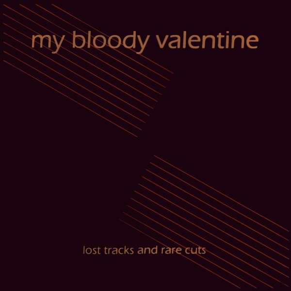My Bloody Valentine ‎- Lost Tracks And Rare Cuts