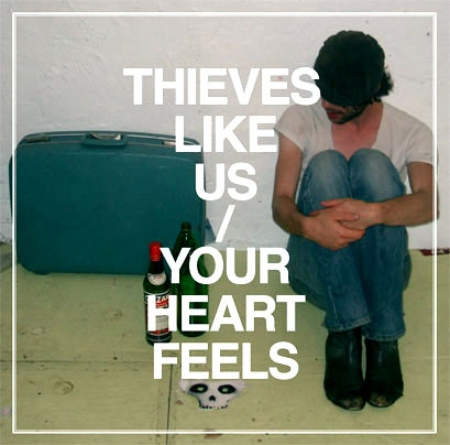 Thieves Like Us - Your Heart Feels