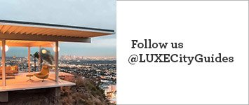Follow us on Instagram: @LUXECityGuides