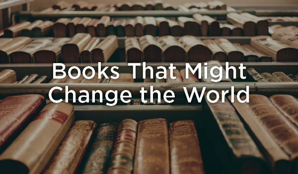 Five Books that Might Change the World with Andy Crouch