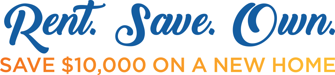 Rent. Save. Own. - Save $10,000 on a new home