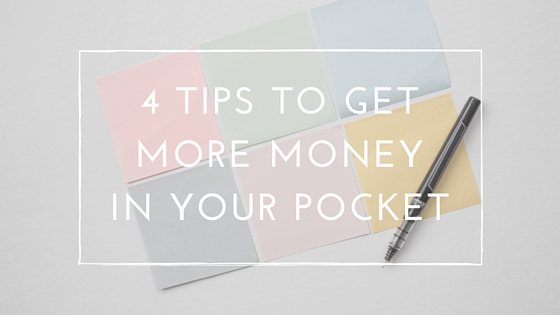 4 Tips to Get More Money In Your Pocket