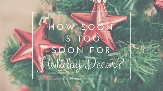How Soon Is Too Soon For Holiday Décor?